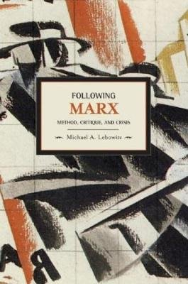 Following Marx: Method, Critique And Crisis - Historical Materialism, Volume 20 (Paperback): Michael A Lebowitz