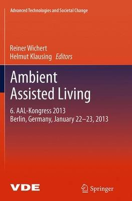 Ambient Assisted Living - 6. AAL-Kongress 2013 Berlin, Germany, January 22. - 23. , 2013 (Paperback, Softcover reprint of the...