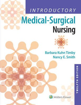 Introductory Medical-Surgical Nursing (Paperback, 12th edition): Barbara Kuhn Timby, Nancy E Smith