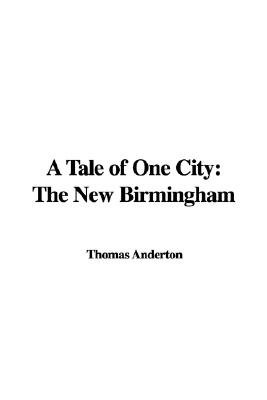 A Tale of One City - The New Birmingham (Paperback): Thomas Anderton