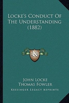 Locke's Conduct of the Understanding (1882) (Paperback): John Locke