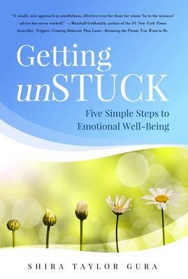 Getting Unstuck - Five Simple Steps to Emotional Well-Being (Paperback): Shira Taylor Gura