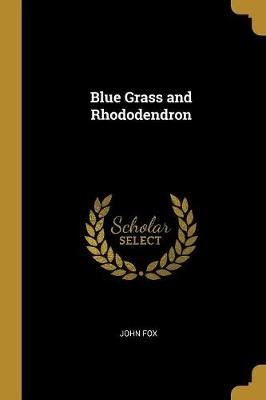 Blue Grass and Rhododendron (Paperback): John Fox