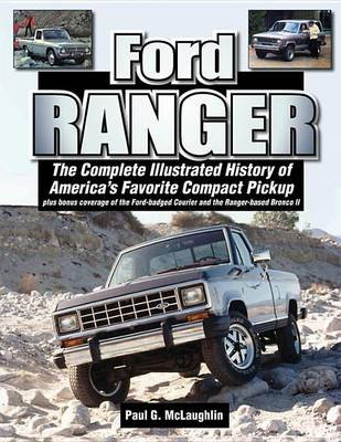 Ford Ranger - An Illustrated History of America's Favorite Compact Pickup and the Ranger-Based Bronco LL (Paperback): Paul...