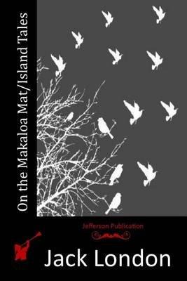 On the Makaloa Mat/Island Tales (Paperback): Jack London