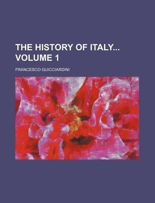 The History of Italy Volume 1 (Paperback): Francesco Guicciardini