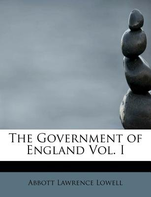 The Government of England Vol. I (Paperback): Abbott Lawrence Lowell