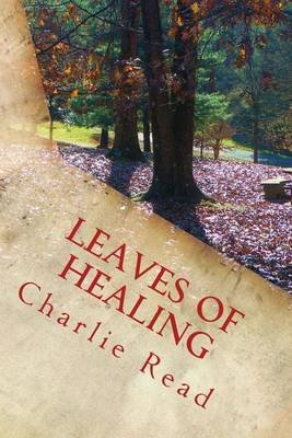 Leaves of Healing (Paperback): Charlie Read