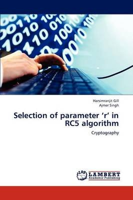 Selection of Parameter 'r' in Rc5 Algorithm (Paperback): Harsimranjit Gill, Ajmer Singh