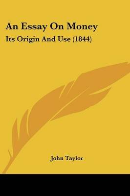 An Essay On Money  Its Origin And Use  Paperback John  An Essay On Money  Its Origin And Use  Paperback