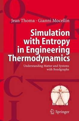 Simulation with Entropy in Engineering Thermodynamics - Understanding Matter and Systems with Bondgraphs (Paperback, Softcover...