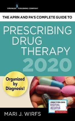 The APRN's Complete Guide to Prescribing Drug Therapy 2020 (Paperback): Mari J Wirfs