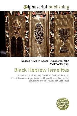 Black Hebrew Israelites (Paperback): Frederic P. Miller, Agnes F. Vandome, John McBrewster
