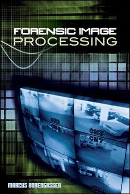 Forensic Image Processing (Hardcover): Marcus Borengasser