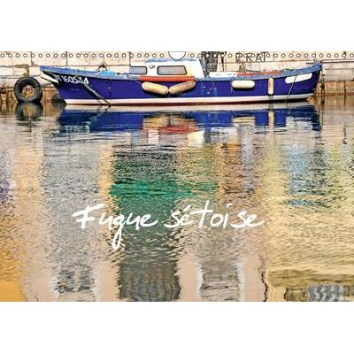 Fugue Setoise 2017 - Balade Dans La Ville De Sete (French, Calendar, 2nd edition): Patrice THEBAULT
