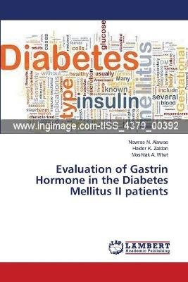Evaluation of Gastrin Hormone in the Diabetes Mellitus II Patients (Paperback): Alawae Nawras N., Zaidan Haider K., Wtwt...