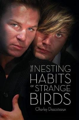 The Nesting Habits of Strange Birds (Paperback): Charley Descoteaux