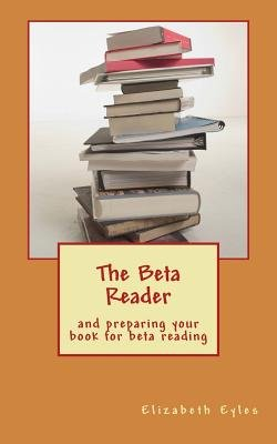 The Beta Reader - And Preparing Your Book for Beta Reading (Paperback): Elizabeth Eyles