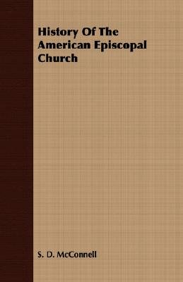 History Of The American Episcopal Church (Paperback): S. D. Mcconnell