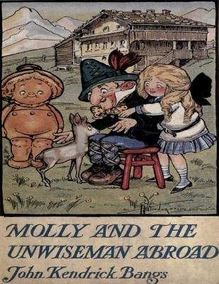 Molly and the Unwiseman Abroad (Electronic book text): John Kendrick Bangs