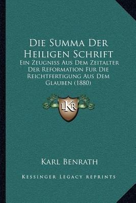 Die Summa Der Heiligen Schrift - Ein Zeugniss Aus Dem Zeitalter Der Reformation Fur Die Reichtfertigung Aus Dem Glauben (1880)...