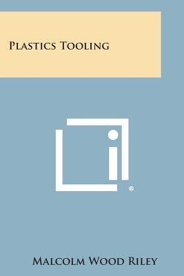 Plastics Tooling (Paperback): Malcolm Wood Riley