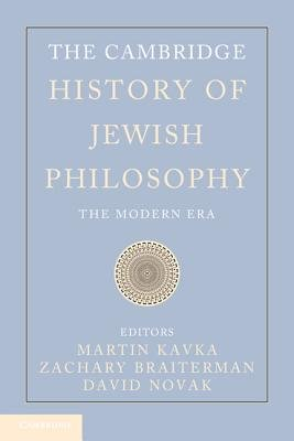 The Cambridge History of Jewish Philosophy - The Modern Era (Hardcover, New): Martin Kavka, David Novak, Zachary Braiterman
