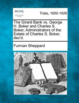 The Girard Bank vs. George H. Boker and Charles S. Boker, Administrators of the Estate of Charles S. Boker, Dec'd....
