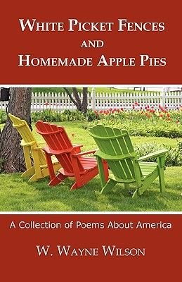 White Picket Fences and Homemade Apple Pies (Hardcover): W. Wayne Wilson
