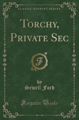 Torchy, Private SEC (Classic Reprint) (Paperback): Sewell Ford