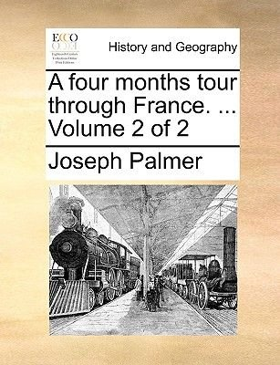 A Four Months Tour Through France. ... Volume 2 of 2 (Paperback): Joseph Palmer