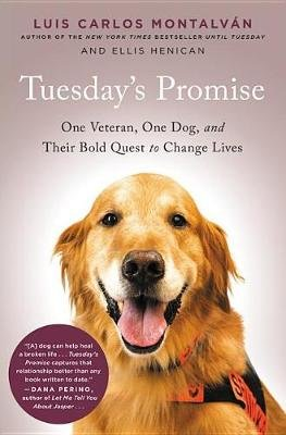 Tuesday's Promise - One Veteran, One Dog, and Their Bold Quest to Change Lives (Paperback): Luis Carlos Montalvan, Ellis...