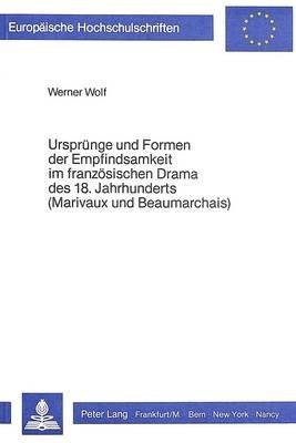 Urspruenge Und Formen Der Empfindsamkeit Im Franzoesischen Drama Des 18. Jahrhunderts (Marivaux Und Beaumarchais) (German,...