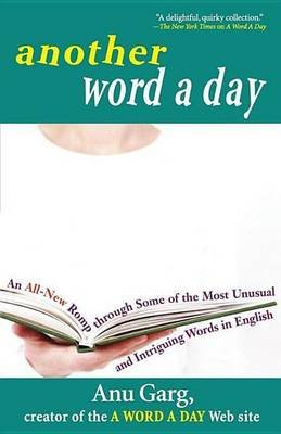 Another Word a Day - An All-New Romp Through Some of the Most Unusual and Intriguing Words in English (Hardcover): Anu Garg