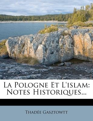 La Pologne Et L'islam - Notes Historiques... (French, Paperback): Thadee Gasztowtt