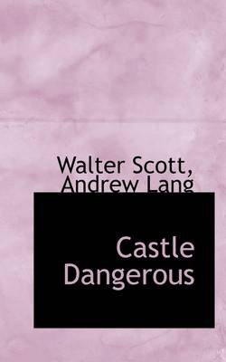 Castle Dangerous (Hardcover): Walter Scott