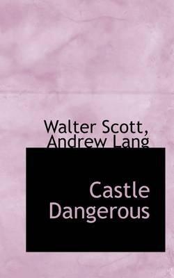 Castle Dangerous (Hardcover): Walter Scott