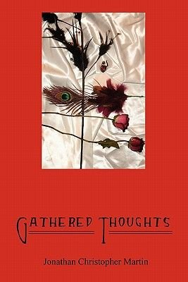 Gathered Thoughts - The Best of Threkjshanelle (Paperback): Jonathan Christopher Martin