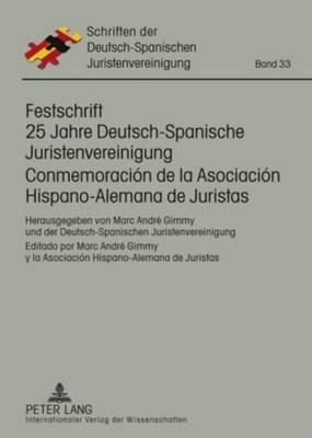 Festschrift 25 Jahre Deutsch-Spanische Juristenvereinigung / Conmemoracion de la Asociacion Hispano-Alemana de Juristas -...