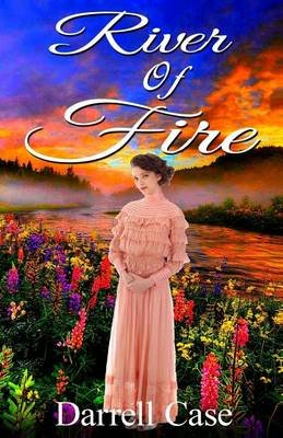 River of Fire (Paperback): Darrell Case