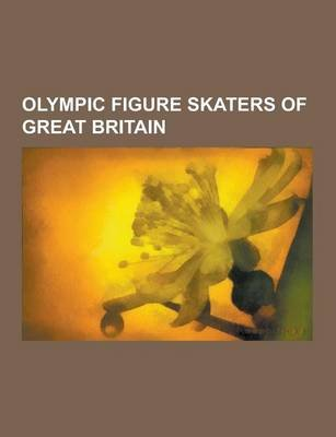 Olympic Figure Skaters of Great Britain - Jayne Torvill, Christopher Dean, John Kerr, Sinead Kerr, Cecilia Colledge, Madge...