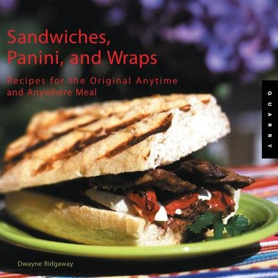 Sandwiches, Panini, and Wraps: Recipes for the Original Anytime and Anywhere Meal (Paperback): Dwayne Ridgaway