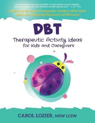 DBT Therapeutic Activity Ideas for Kids and Caregivers (Paperback): Carol Lozier