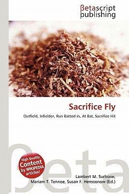 Sacrifice Fly (Paperback): Lambert M. Surhone, Miriam T. Timpledon, Susan F. Marseken