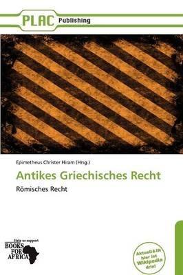 Antikes Griechisches Recht (German, Paperback): Epimetheus Christer Hiram