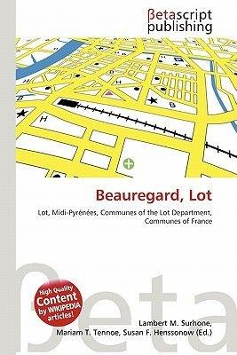Beauregard, Lot (Paperback): Lambert M. Surhone, Mariam T. Tennoe, Susan F. Henssonow