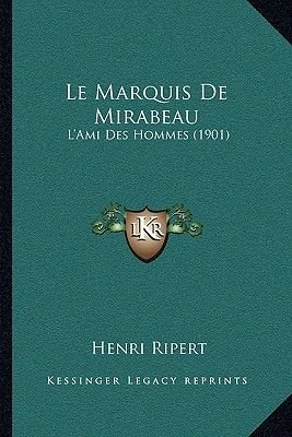 Le Marquis de Mirabeau - L'Ami Des Hommes (1901) (French, Paperback): Henri Ripert