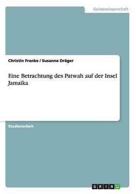 Eine Betrachtung Des Patwah Auf Der Insel Jamaika (German, Paperback): Christin Franke, Susanne Drager