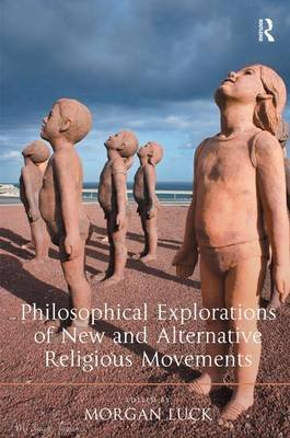 Philosophical Explorations of New and Alternative Religious Movements (Hardcover, New Ed): Morgan Luck