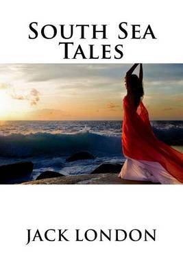 South Sea Tales (Paperback): Jack London